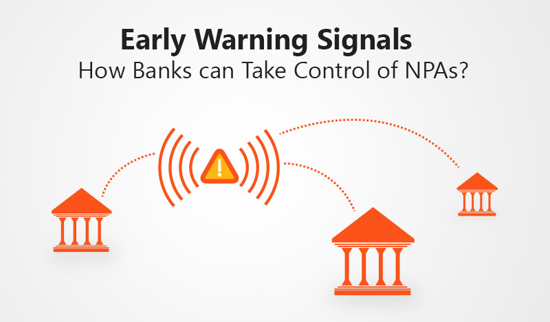 Early Warning Signals – How Banks can Take Control of NPAs